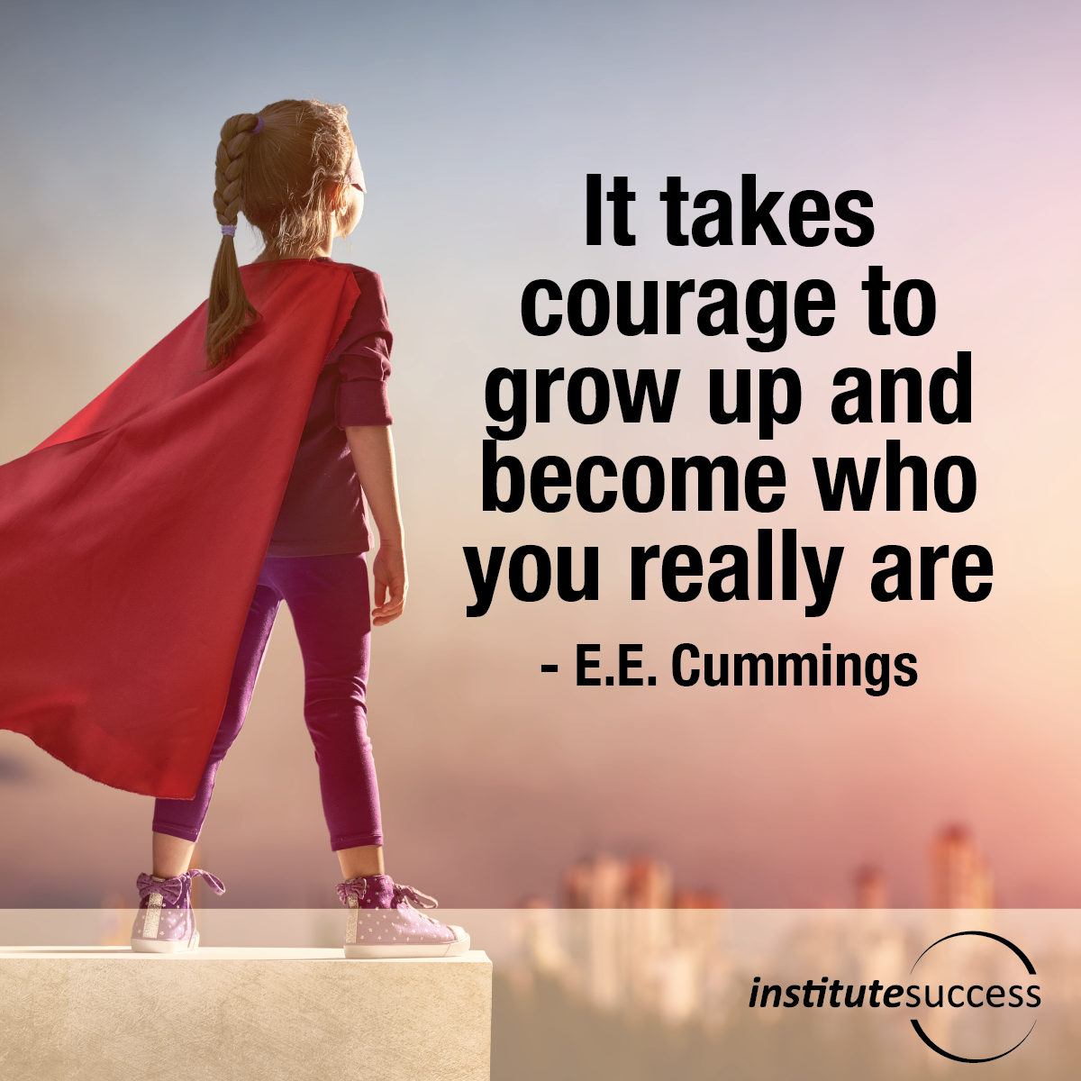 It Takes Courage To Grow Up And Become Who You Really Are Ee