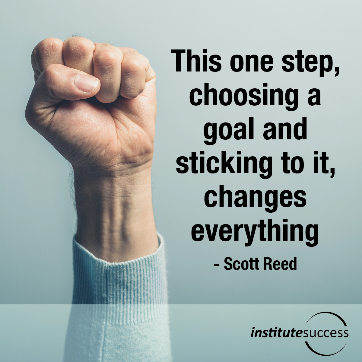 This one step choosing a goal and sticking to it changes everything – Scott Reed