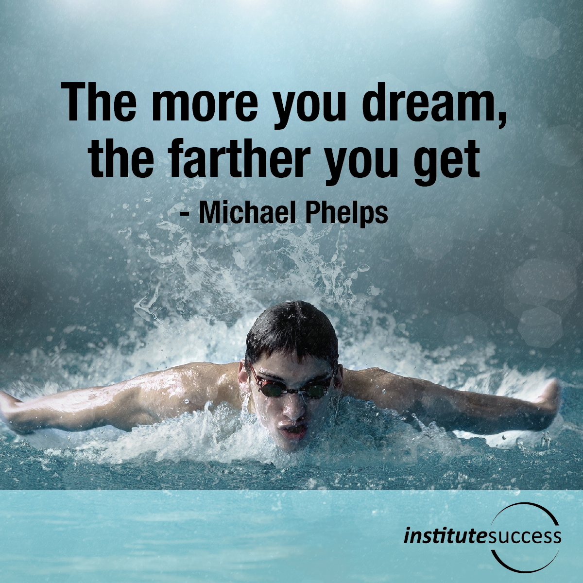 The more you dream, the farther you get – Michael Phelps