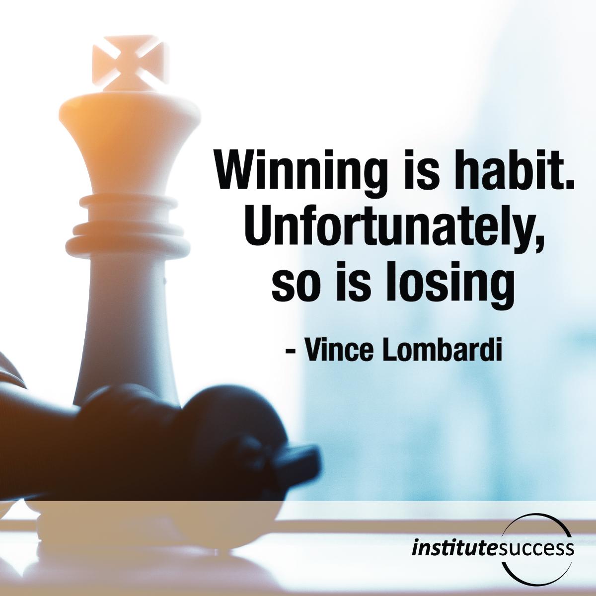 Winning Is Habit Unfortunately So Is Losing Vince Lombardi