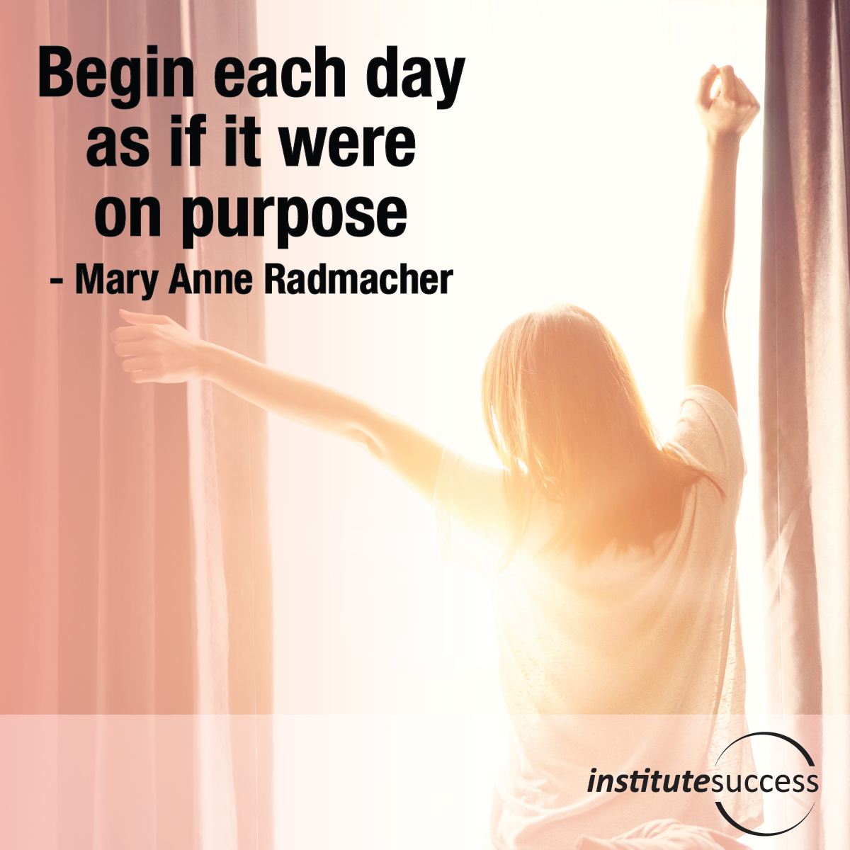 begin each day as if it were on purpose � mary anne