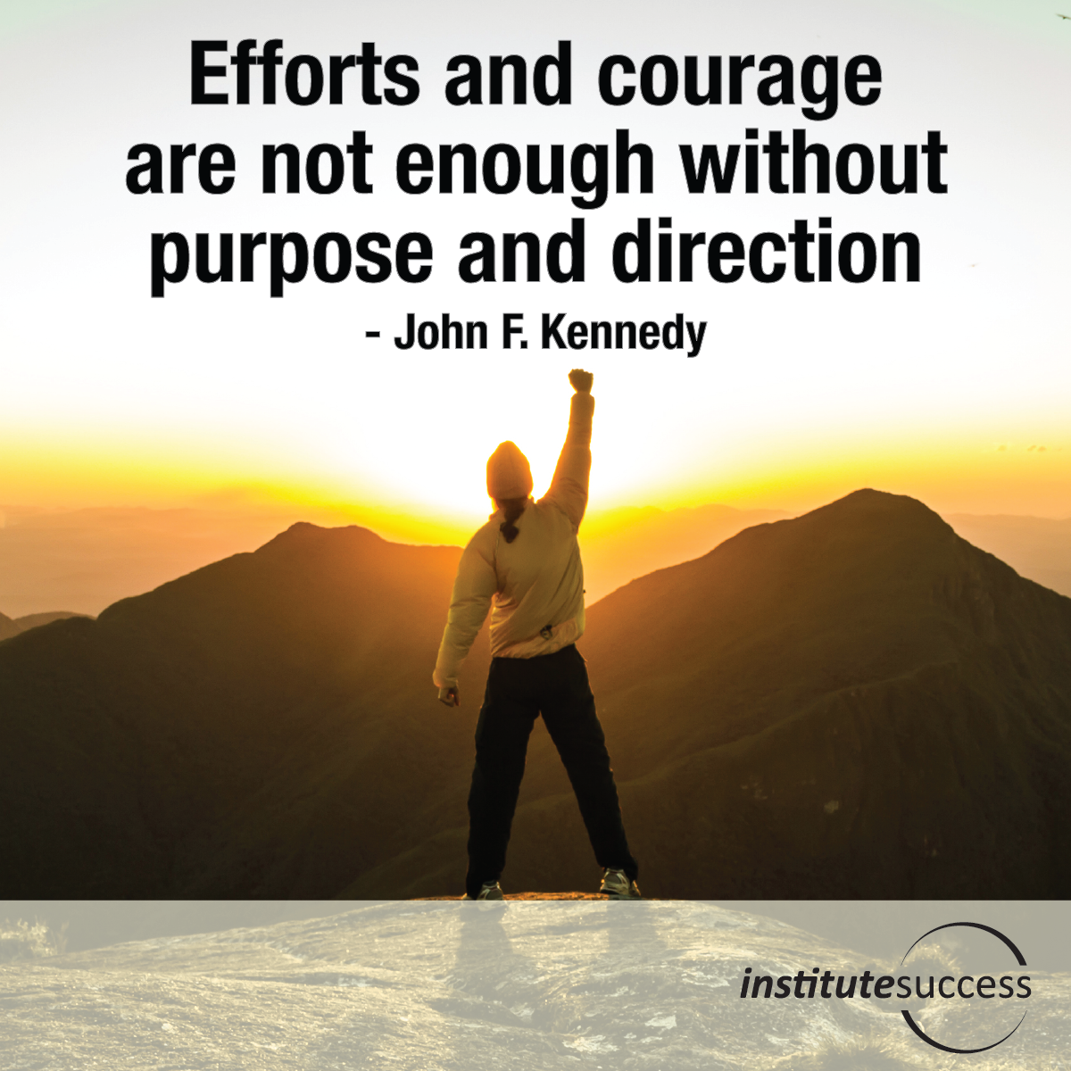 Efforts and courage are not enough without purpose and direction – John F. Kennedy