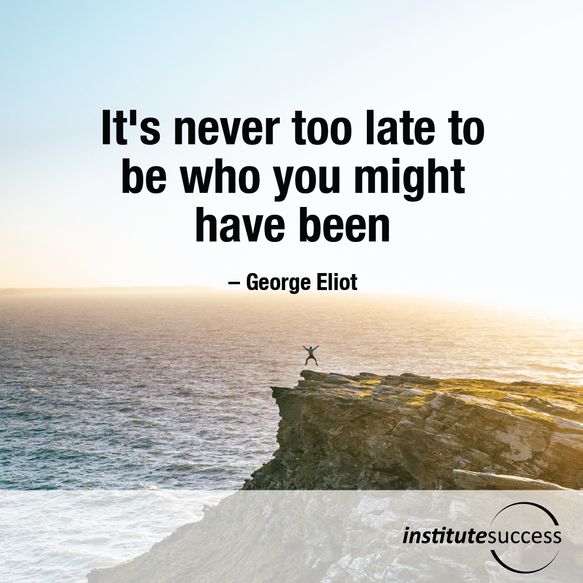Its Never Too Late To Be Who You Might Have Been George Eliot