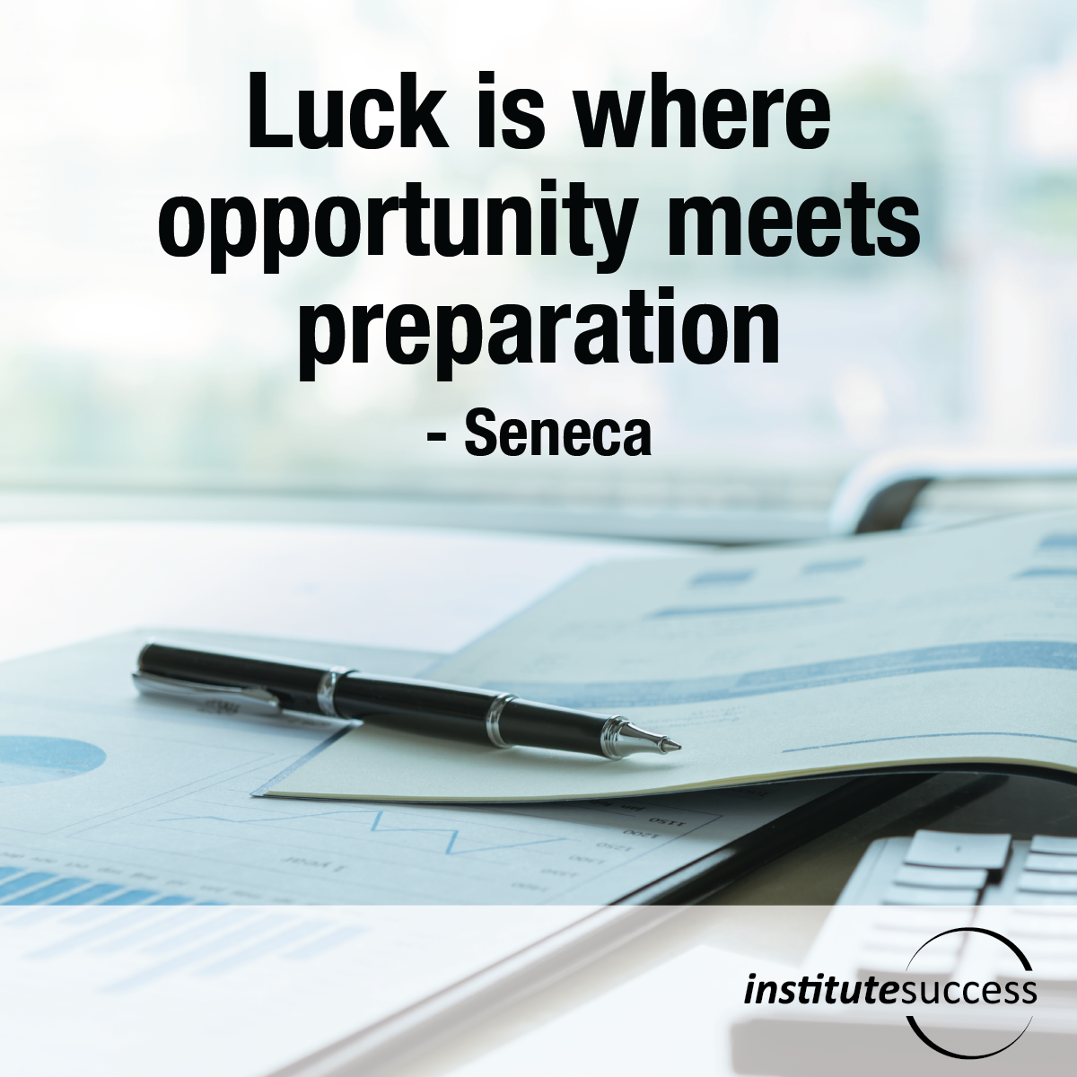 Quote Success Is When Preparation Meets Opportunity: Luck Is Where Opportunity Meets Preparation
