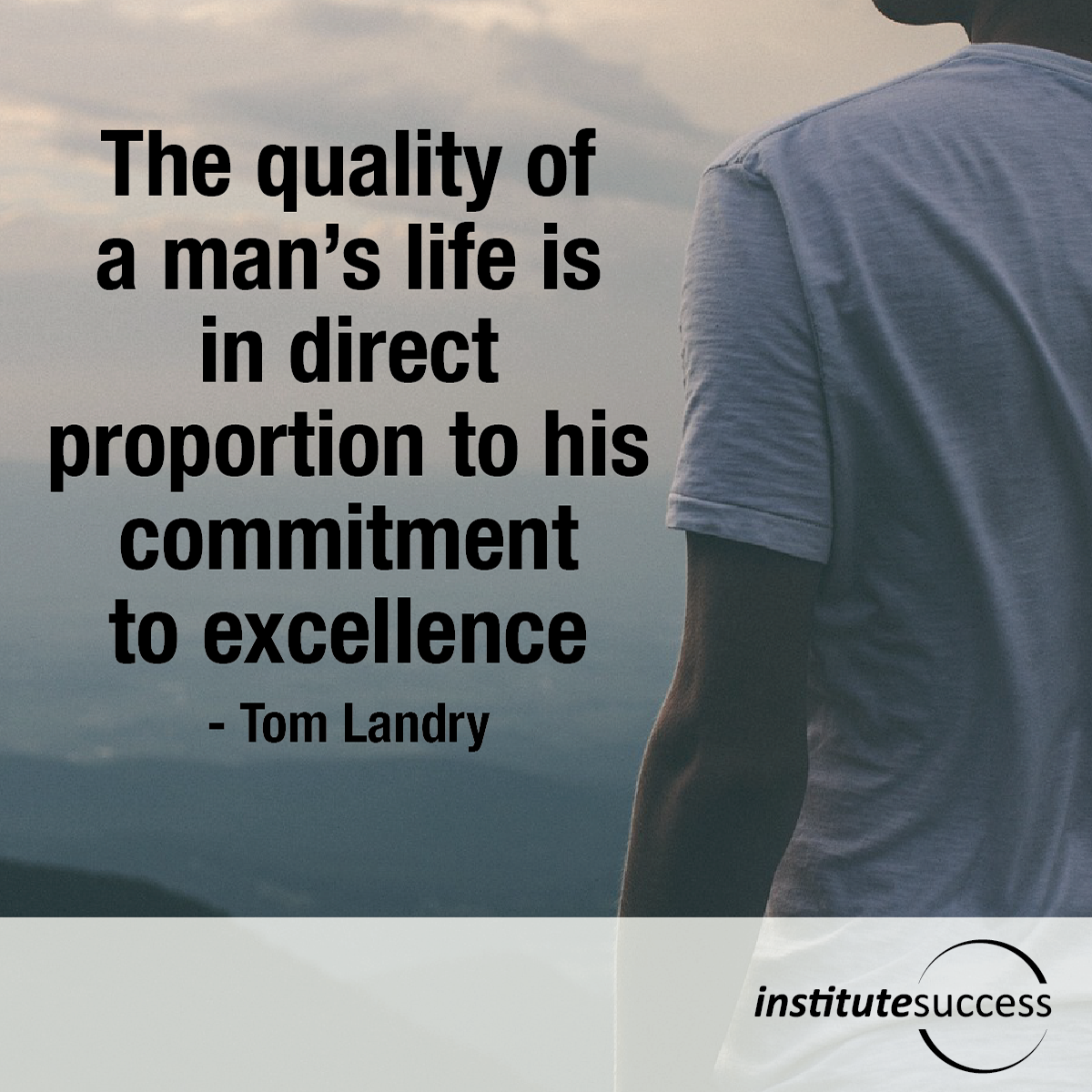 The quality of a man's life is in direct proportion to his commitment to excellence – Tom Landry