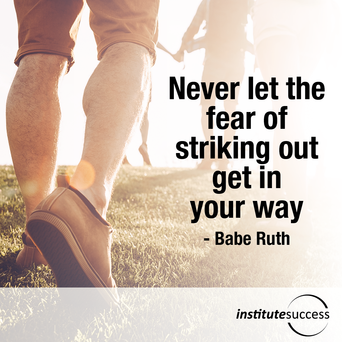 Never let the fear of striking out get in your way - Babe ...