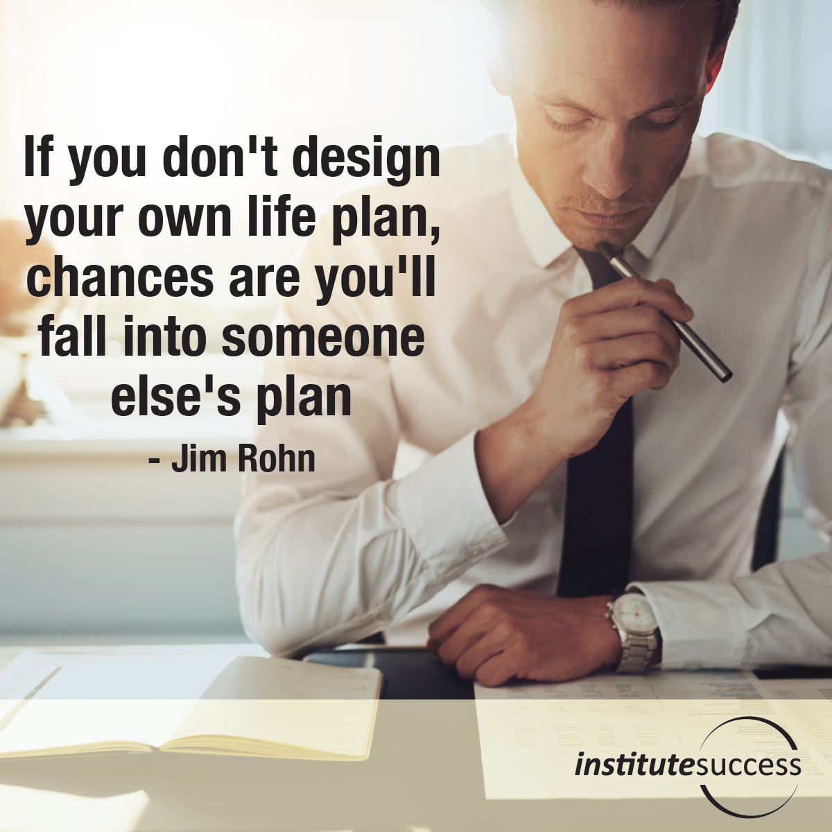 If you don't design your own life plan, chances are you'll fall into someone else's plan –  Jim Rohn