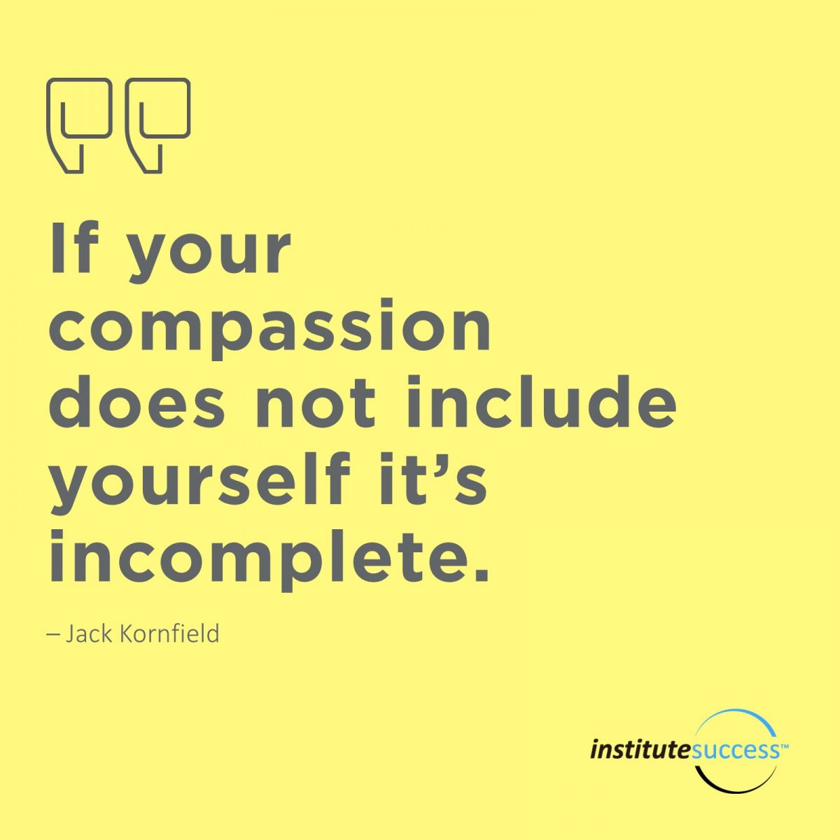 If your compassion does not include yourself it's incomplete – Jack Kornfield