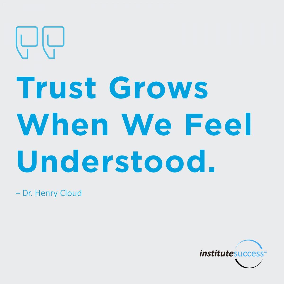 Trust grows when we feel understood – Dr. Henry Cloud