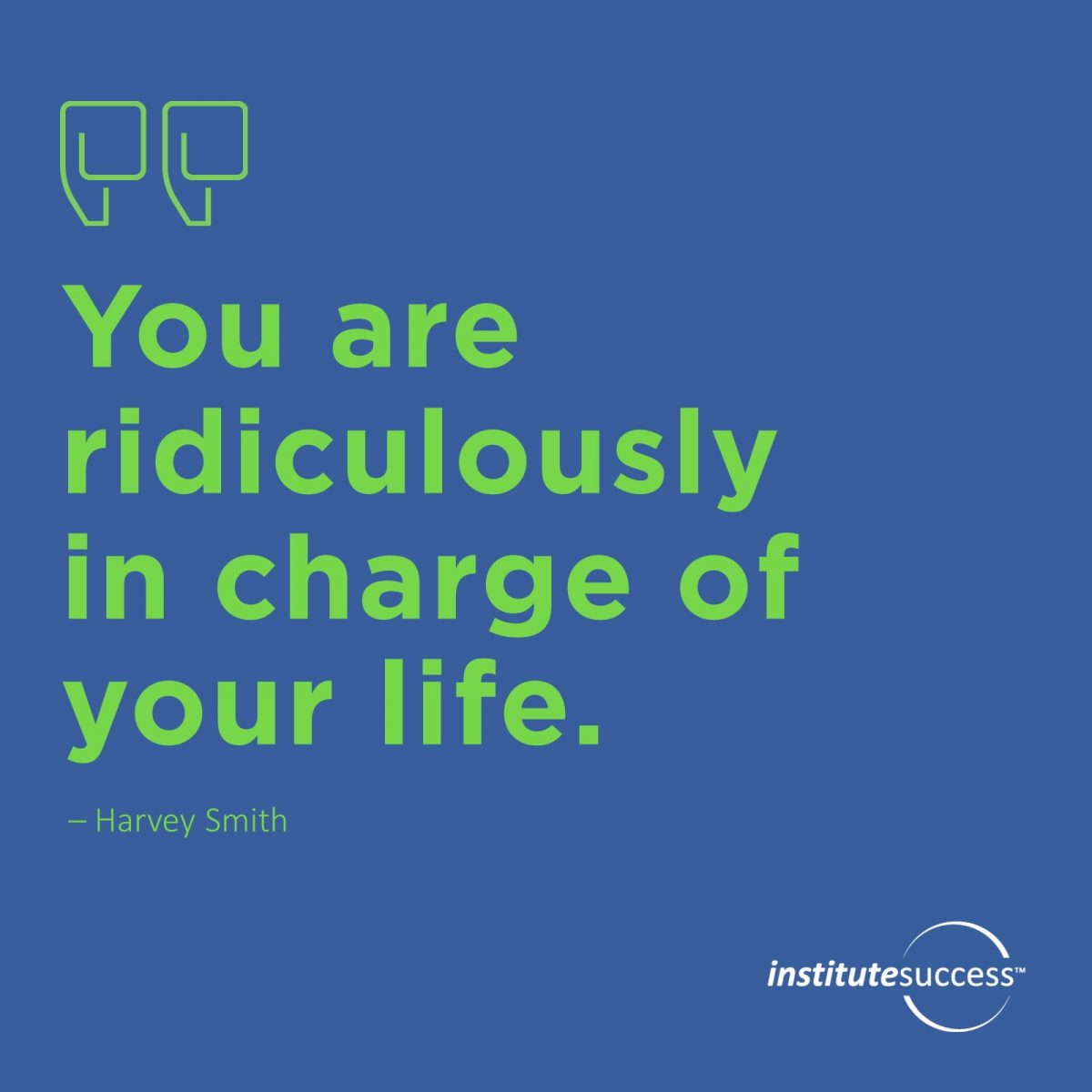 You are ridiculously in charge of your life – Harvey Smith