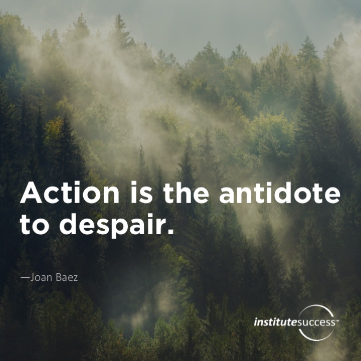 Action is the antidote to despair.	Joan Baez