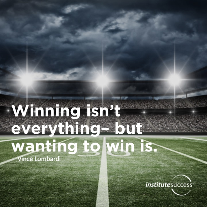 Winning isn't everything–but wanting to win is.	Vince Lombardi