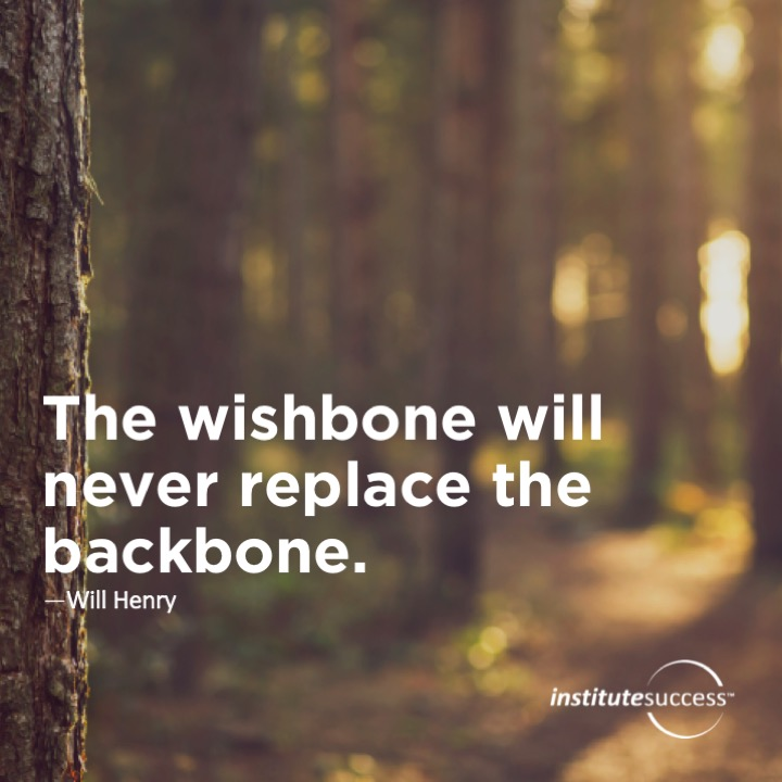 The wishbone will never replace the backbone.	Will Henry