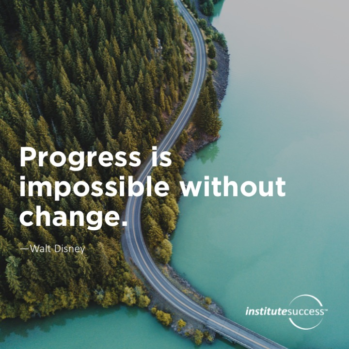 Progress is impossible without change.	Walt Disney