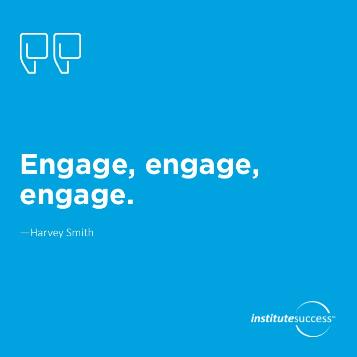 Engage, engage, engage.  Harvey Smith