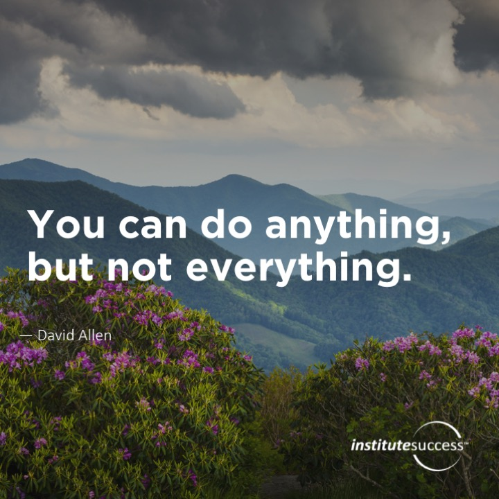 You can do anything, but not everything.   –   David Allen
