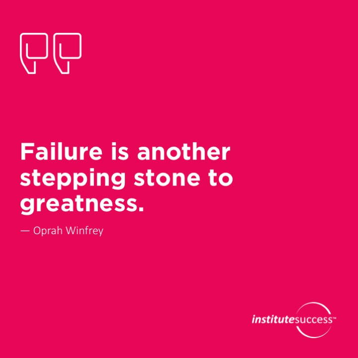 Failure is another stepping stone to greatness.  Oprah Winfrey