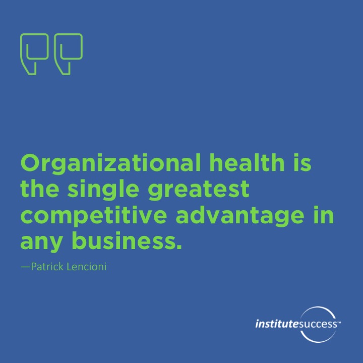Organizational health is the single greatest competitive advantage in any business. Patrick Lencioni