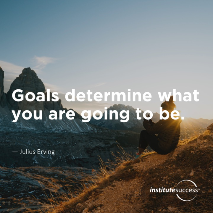 Goals determine what you are going to be. Julius Erving