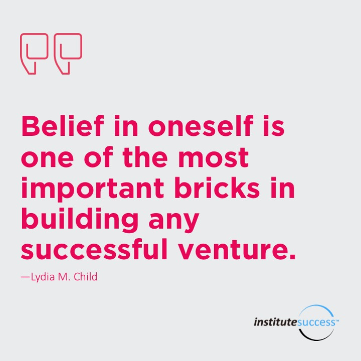 Belief in oneself is one of the most important bricks in building any successful venture.	Lydia M. Child