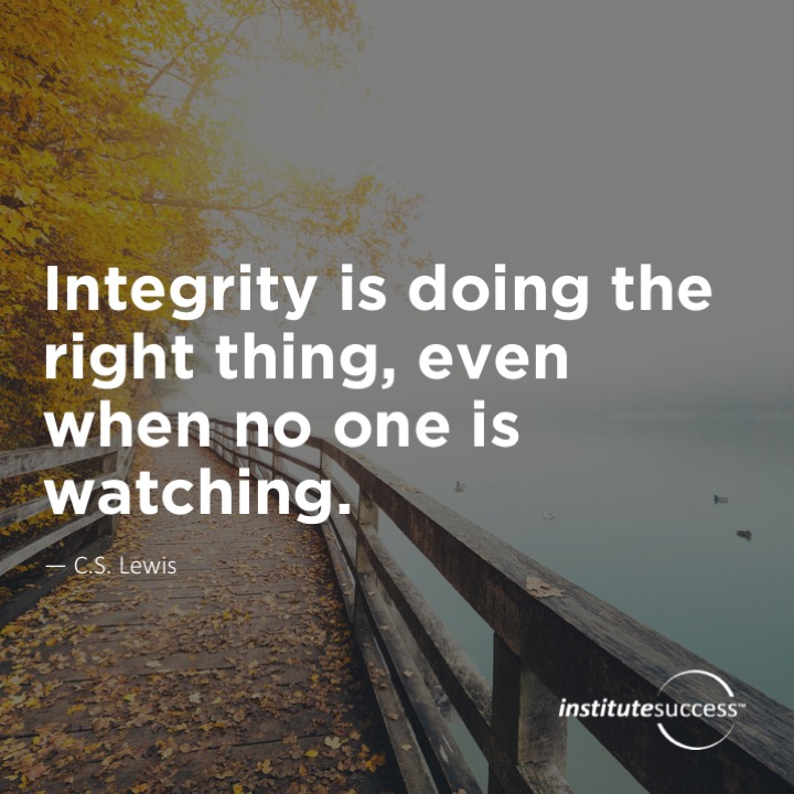 Integrity is doing the right thing, even when no one is watching.C.S. Lewis