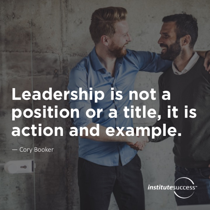 Leadership is not a position or a title, it is action and example.Cory Booker