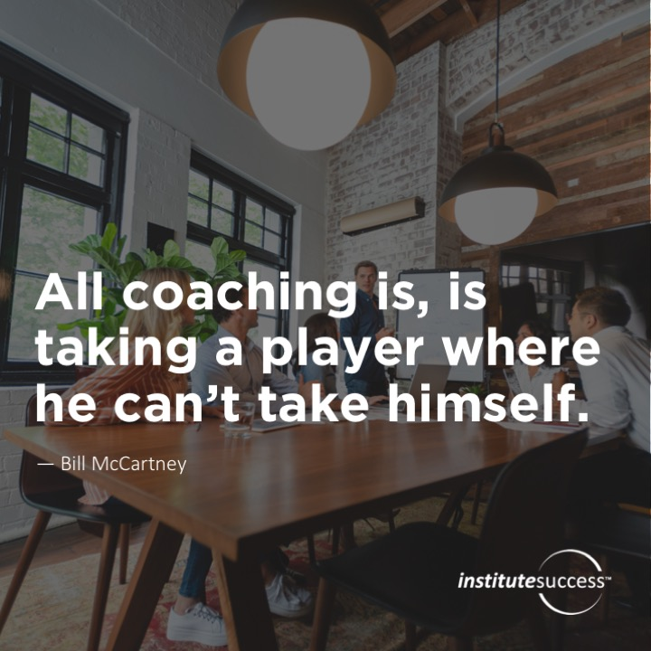 All coaching is, is taking a player where he can't take himself.	  Bill McCartney