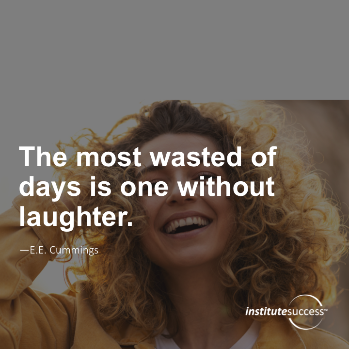 The most wasted of days is one without laughter.E.E. Cummings