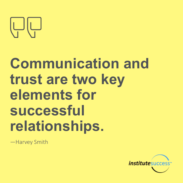 Communication and trust are two key elements for successful relationships. Harvey Smith
