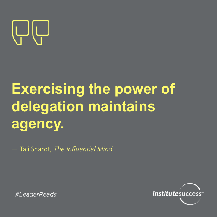 Exercising the power of delegation maintains agency.	Tali Sharot